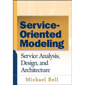 Michael Bell Wiley Service-Oriented Modeling (SOA): Service Analysis, Design, and Architecture book 384 pages