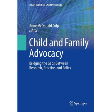 Springer US Child and Family Advocacy - Bridging the Gaps Between Research, Practice, and Policy