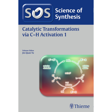 Thieme Science of Synthesis: Catalytic Transformations via C-H Activation Vol. 1