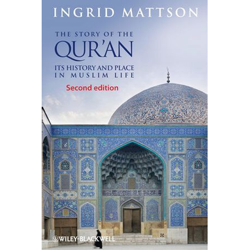 Ingrid Mattson The Story of the Qur'an - Its History and Place in Muslim Life