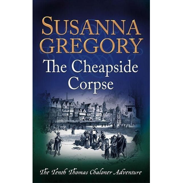 Gregory, Susanna The Cheapside Corpse