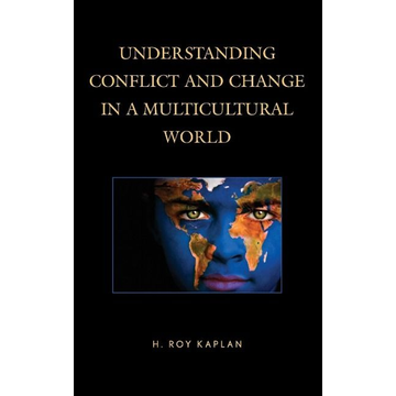 Kaplan, H. Roy Understanding Conflict and Change in a Multicultural World