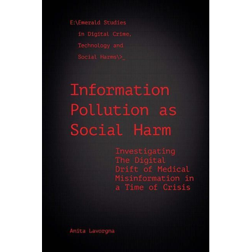Lavorgna, Anita Information Pollution as Social Harm: Investigating the Digital Drift of Medical Misinformation in a Time of Crisis