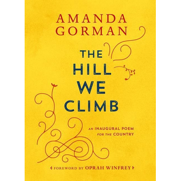 Gorman, Amanda The Hill We Climb. An Inaugural Poem for the Country