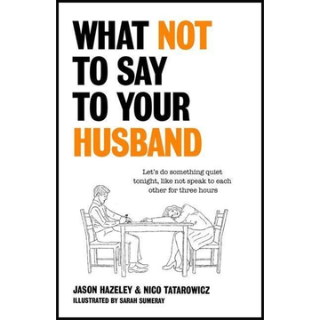 Hazeley, Jason What Not to Say to Your Husband