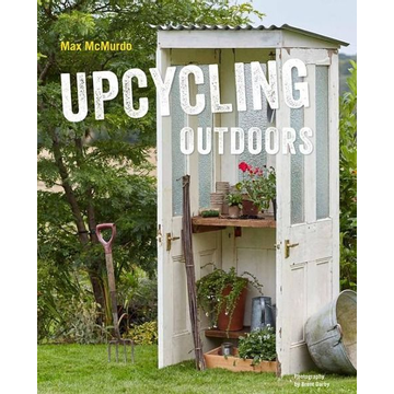Mcmurdo, Max Upcycling Outdoors: 20 Creative Garden Projects Made from Reclaimed Materials