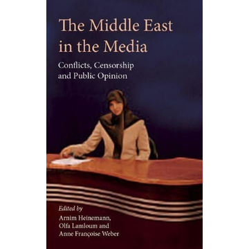 The Middle East in the Media: Conflicts, Censorship and Public Opinion