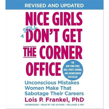 Frankel, Lois P. Nice Girls Don't Get the Corner Office: Unconscious Mistakes Women Make That Sabotage Their Careers