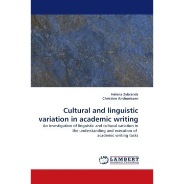 Zybrands, Helena Cultural and linguistic variation in academic writing - An investigation of linguistic and cultural variation in the understanding and execution of academic writing tasks