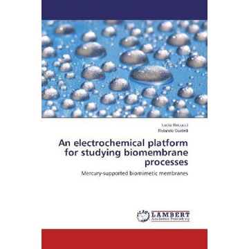 Becucci, Lucia An electrochemical platform for studying biomembrane processes - Mercury-supported biomimetic membranes