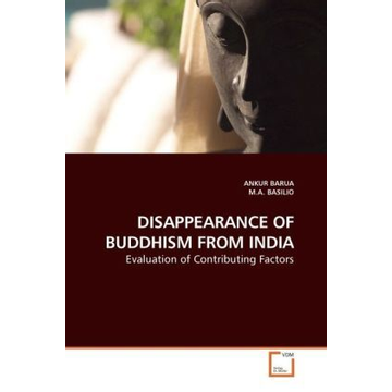 Barua, Ankur DISAPPEARANCE OF BUDDHISM FROM INDIA - Evaluation of Contributing Factors