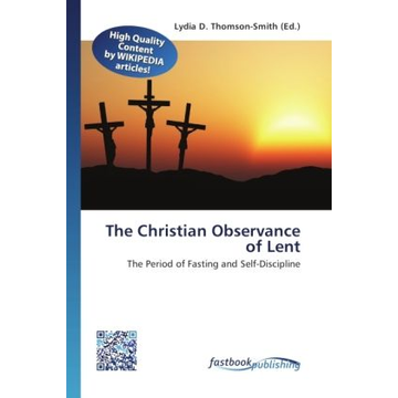 FastBook Publishing The Christian Observance of Lent - The Period of Fasting and Self-Discipline