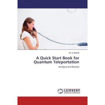 Bashar, M. A. A Quick Start Book for Quantum Teleportation - Analysis and Review