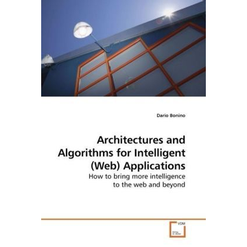 Bonino, Dario Architectures and Algorithms for Intelligent (Web) Applications - How to bring more intelligence to the web and beyond