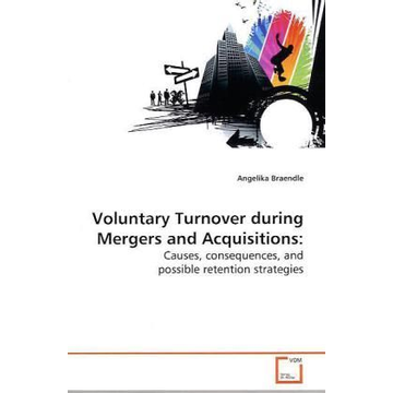 Braendle, Angelika Voluntary Turnover during Mergers and Acquisitions: - Causes, consequences, and possible retention strategies