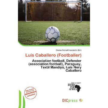 Alphascript Publishing Luis Caballero (Footballer) - Association football, Defender (association football), Paraguay, Textil Mandiyú, Luis Nery Caballero