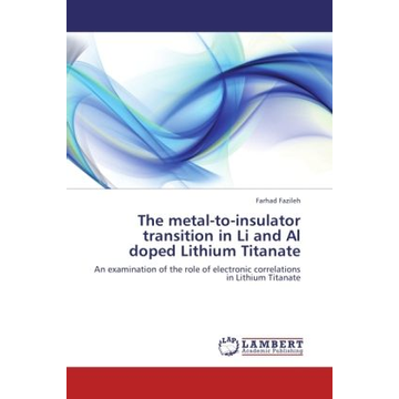 Fazileh, Farhad The metal-to-insulator transition in Li and Al doped Lithium Titanate - An examination of the role of electronic correlations in Lithium Titanate