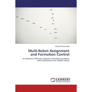 Macdonald, Edward Multi-Robot Assignment and Formation Control - A method of efficient, dynamic formation synthesis and maintenance for mobile robots