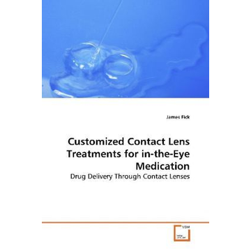 Fick, James Customized Contact Lens Treatments for in-the-Eye Medication - Drug Delivery Through Contact Lenses