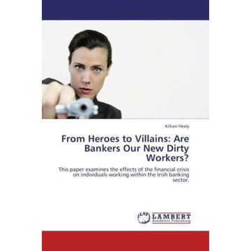 Healy, Killian From Heroes to Villains: Are Bankers Our New Dirty Workers? - This paper examines the effects of the financial crisis on individuals working within the Irish banking sector.