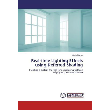 Ferko, Michal Real-time Lighting Effects using Deferred Shading - Creating a system for real-time rendering without relying on pre-computation