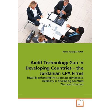 Farah, Abdel R. Al Audit Technology Gap in Developing Countries   the Jordanian CPA Firms - Towards enhancing the corporate governance credibility in developing countries The case of Jordan