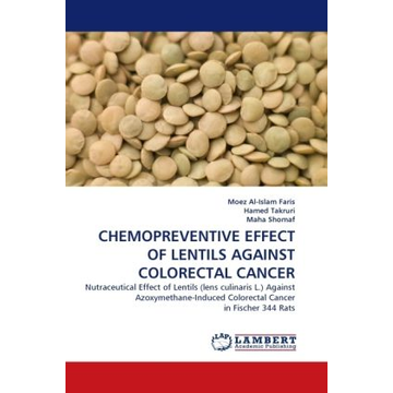 Faris, Moez Al-Islam CHEMOPREVENTIVE EFFECT OF LENTILS AGAINST COLORECTAL CANCER - Nutraceutical Effect of Lentils (lens culinaris L.) Against Azoxymethane-Induced Colorectal Cancer in Fischer 344 Rats