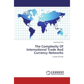 Feng, Xiao Bing The Complexity Of International Trade And Currency Networks - a case of asia