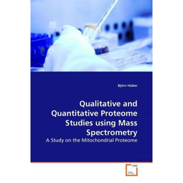 Hüber, Björn Qualitative and Quantitative Proteome Studies using Mass Spectrometry - A Study on the Mitochondrial Proteome