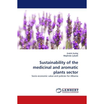 Kullaj, Endrit Sustainability of the medicinal and aromatic plants sector - Socio-economic value and policies for Albania