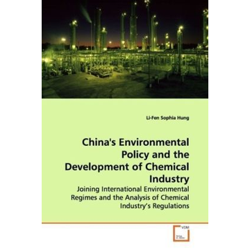 Hung, Li-Fen Sophia China's Environmental Policy and the Development of Chemical Industry - Joining International Environmental Regimes and the  Analysis of Chemical Industry s Regulations