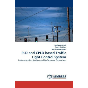 Asad, Ishtiaque PLD and CPLD based Traffic Light Control System - Implementation, Analysis and Performance Comparison