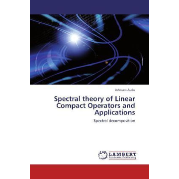 Audu, Johnson Spectral theory of Linear Compact Operators and Applications - Spectral decomposition