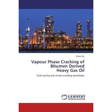 Bu, Weida Vapour Phase Cracking of Bitumen Derived Heavy Gas Oil - Fluid coking and steam cracking operations