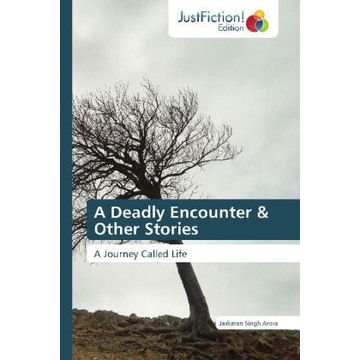 Arora, Jaskaran Singh A Deadly Encounter & Other Stories - A Journey Called Life