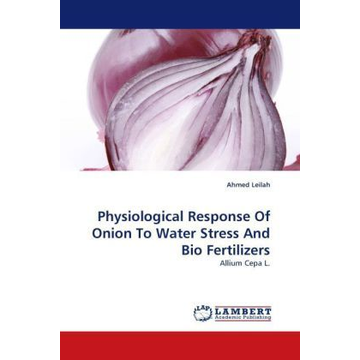 Leilah, Ahmed Physiological Response Of Onion To Water Stress And Bio Fertilizers - Allium Cepa L.