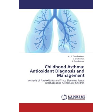 Dass Prakash, M. V. Childhood Asthma: Antioxidant Diagnosis and Management