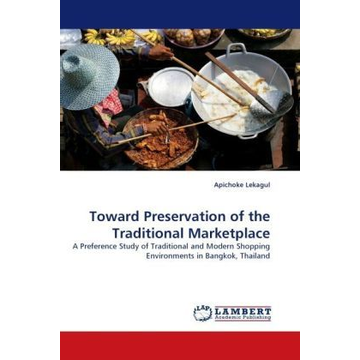 Lekagul, Apichoke Toward Preservation of the Traditional Marketplace - A Preference Study of Traditional and Modern Shopping Environments in Bangkok, Thailand