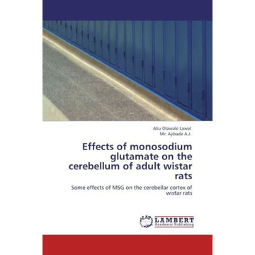 Lawal, Aliu Olawale Effects of monosodium glutamate on the cerebellum of adult wistar rats - Some effects of MSG on the cerebellar cortex of wistar rats