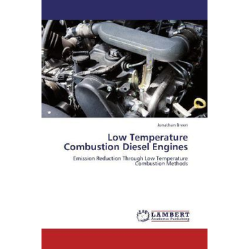 Breen, Jonathan Low Temperature Combustion Diesel Engines - Emission Reduction Through Low Temperature Combustion Methods