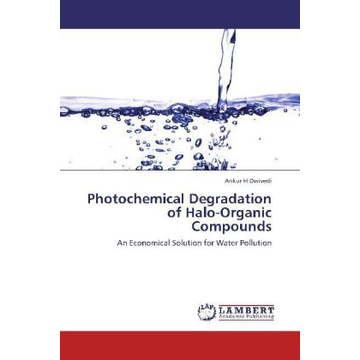 Dwivedi, Ankur H Photochemical Degradation of Halo-Organic Compounds - An Economical Solution for Water Pollution