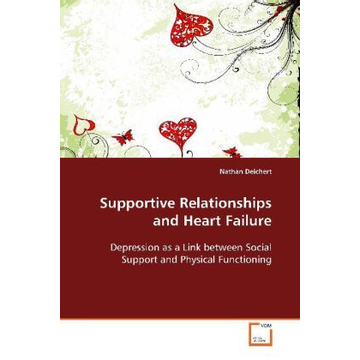 Deichert, Nathan Supportive Relationships and Heart Failure - Depression as a Link between Social Support and Physical Functioning
