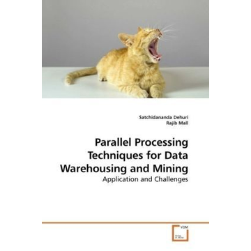 Dehuri, Satchidananda Parallel Processing Techniques for Data Warehousing and Mining - Application and Challenges