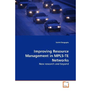 Dasgupta, Sukrit Improving Resource Management in MPLS-TE Networks - New research and beyond