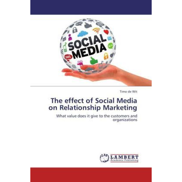 de Wit, Timo The effect of Social Media on Relationship Marketing - What value does it give to the customers and organizations