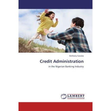 Garuba, Anthony Credit Administration - in the Nigerian Banking Industry