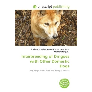 Alphascript Publishing Interbreeding of Dingoes with Other Domestic Dogs