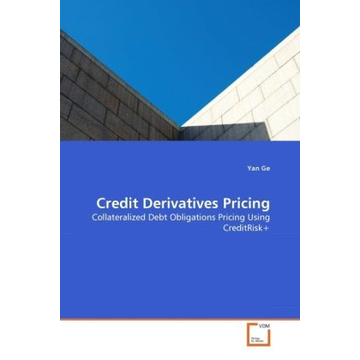 Ge, Yan Credit Derivatives Pricing - Collateralized Debt Obligations Pricing Using CreditRisk+