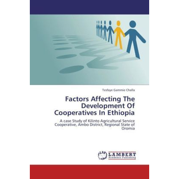 Gammie Challa, Tesfaye Factors Affecting The Development Of Cooperatives In Ethiopia - A case Study of Kilinto Agricultural Service Cooperative, Ambo District, Regional State of Oromia
