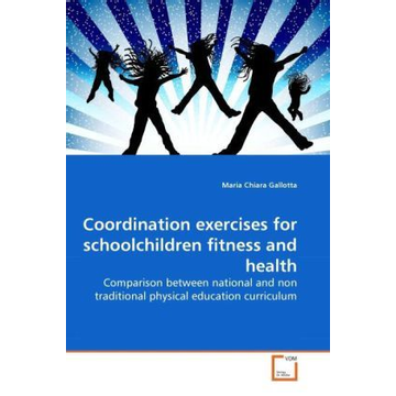Gallotta, Maria Chiara Coordination exercises for schoolchildren fitness and health - Comparison between national and non traditional physical education curriculum